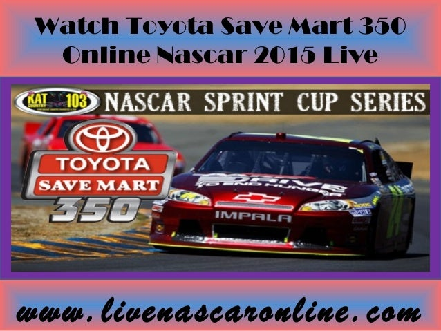Watch Toyota Save Mart 350 Online Nascar 2015 Live www.livenascaronline.com