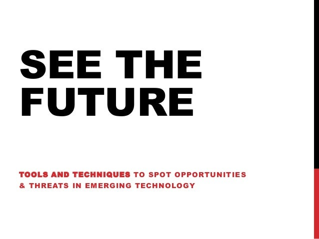 SEE THEFUTURETOOLS AND TECHNIQUES TO SPOT OPPORTUNITIES& THREATS IN EMERGING TECHNOLOGY