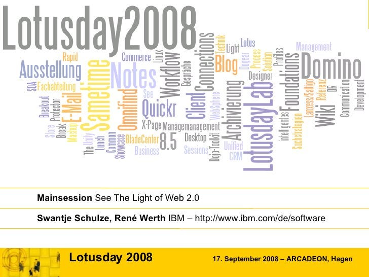 Lotusday 2008  17. September 2008 – ARCADEON, Hagen Mainsession  See The Light of Web 2.0 Swantje Schulze, René Werth  IBM...