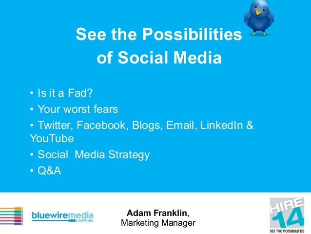 See the Possibilities of Social Media • Is it a Fad? • Your worst fears • Twitter, Facebook, Blogs, Email, LinkedIn & YouT...