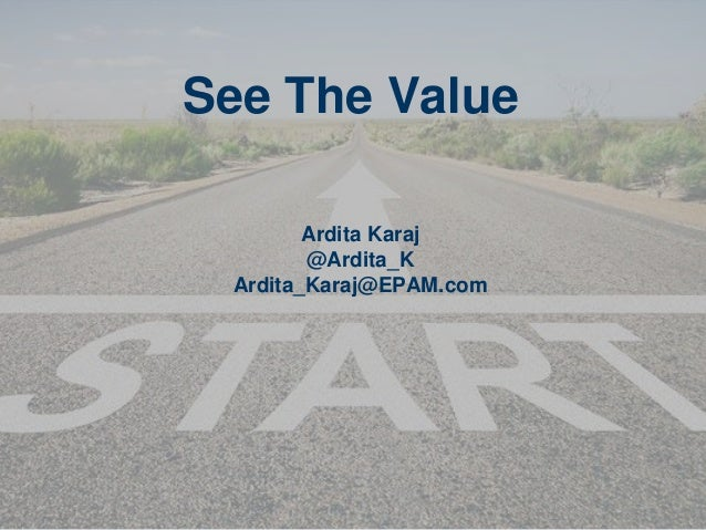 See The Value Ardita Karaj @Ardita_K Ardita_Karaj@EPAM.com