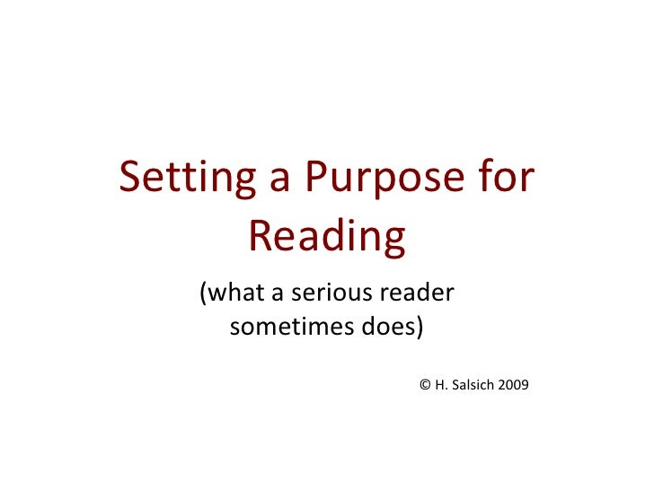 Setting a Purpose for Reading<br />(what a serious reader <br />sometimes does) <br />© H. Salsich 2009<br />