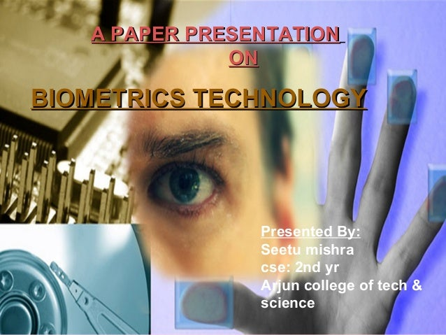 A PAPER PRESENTATION              ONBIOMETRICS TECHNOLOGY                        Presented by                Presented By:...