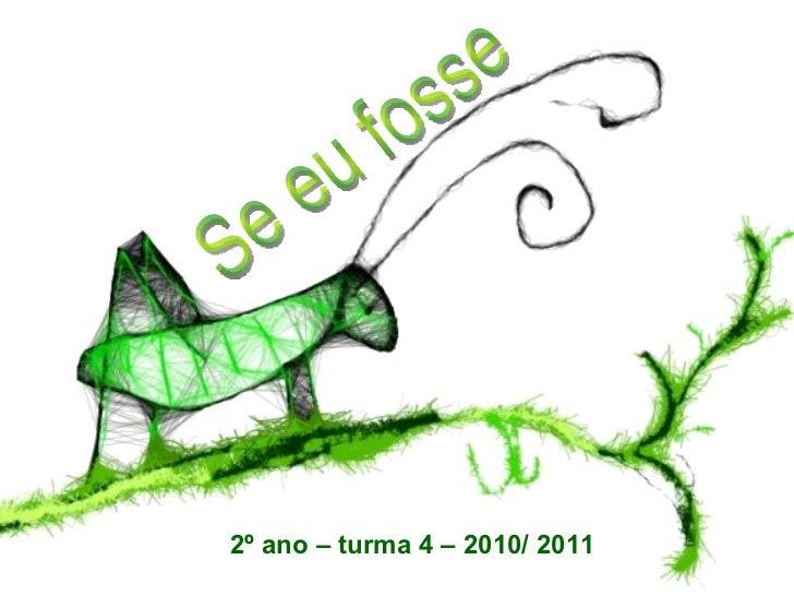 Se eu fosse  2º ano – turma 4 – 2010/ 2011