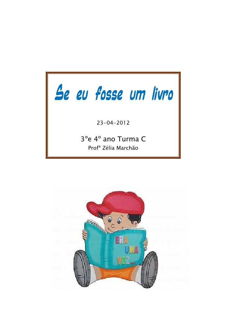 Se eu fosse um livro         23-04-2012    3ºe 4º ano Turma C      Profª Zélia Marchão