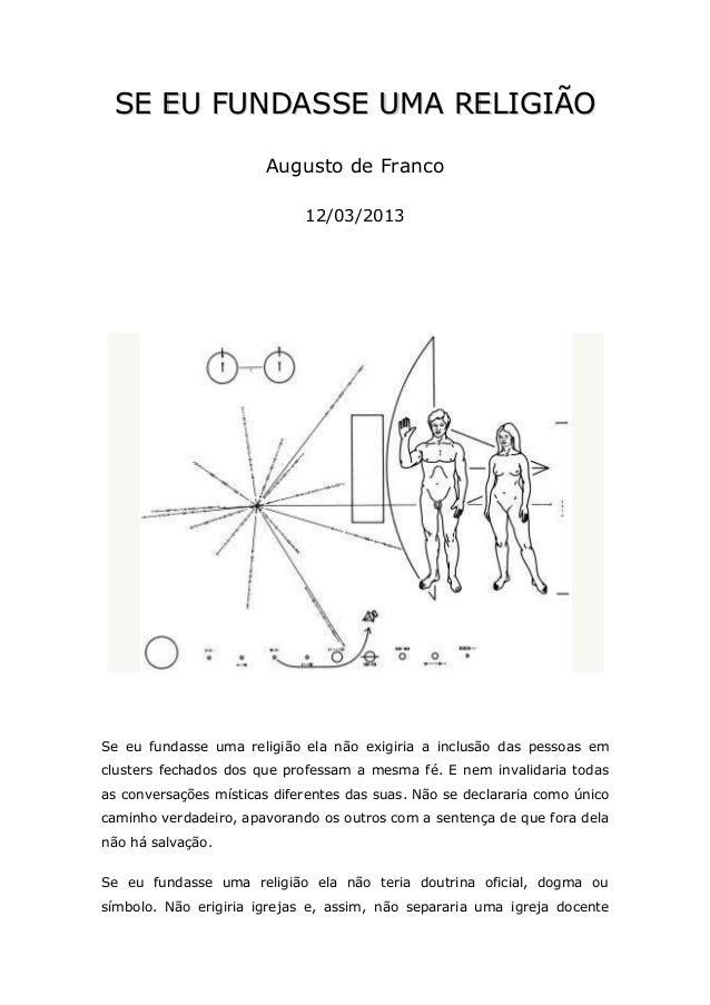 SE EU FUNDASSE UMA RELIGIÃO                       Augusto de Franco                             12/03/2013Se eu fundasse u...