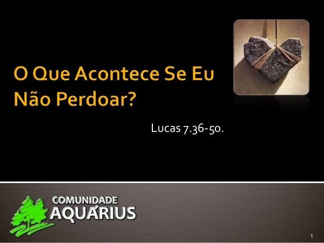 Lucas 7.36-50.                 1