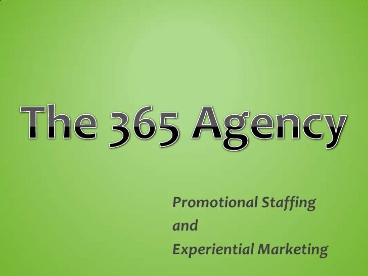 The 365 Agency<br />Promotional Staffing <br />and <br />Experiential Marketing<br />