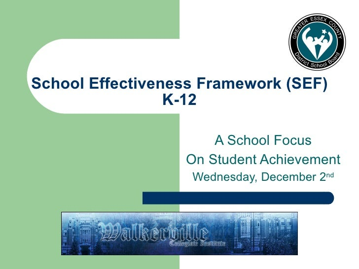 School Effectiveness Framework (SEF) K-12 A School Focus On Student Achievement Wednesday, December 2 nd