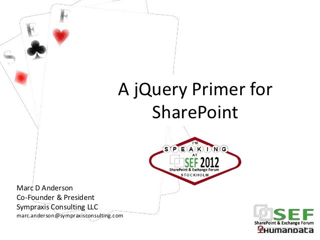 A jQuery Primer for                                       SharePointMarc D AndersonCo-Founder & PresidentSympraxis Consult...