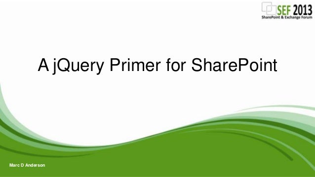 A jQuery Primer for SharePoint Marc D Anderson
