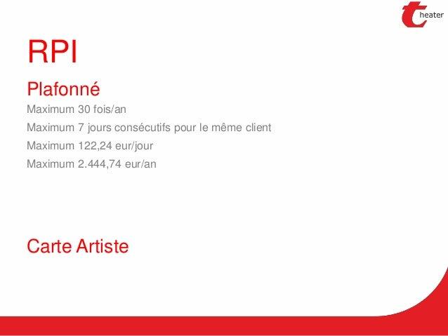 RPI Plafonné Maximum 30 fois/an Maximum 7 jours consécutifs pour le même client Maximum 122,24 eur/jour Maximum 2.444,74 e...