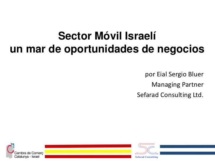 Sector Móvil Israelíun mar de oportunidades de negocios                         por Eial Sergio Bluer                     ...