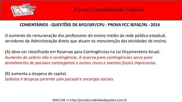 Portal Contabilidade Pública COMENTÁRIOS - QUESTÕES DE AFO/LRF/CPU - PROVA FCC SEFAZ/RJ - 2014 O aumento de remuneração do...
