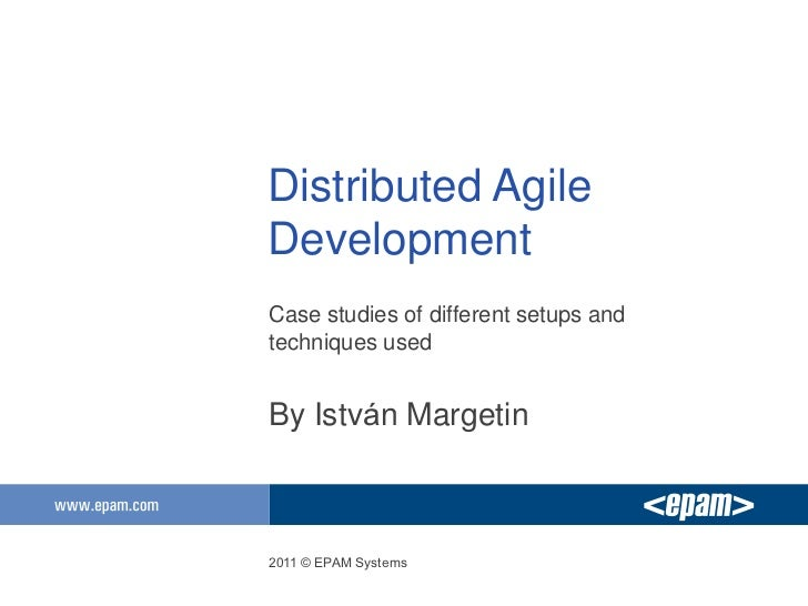 Distributed AgileDevelopmentCase studies of different setups andtechniques usedBy István Margetin2011 © EPAM Systems