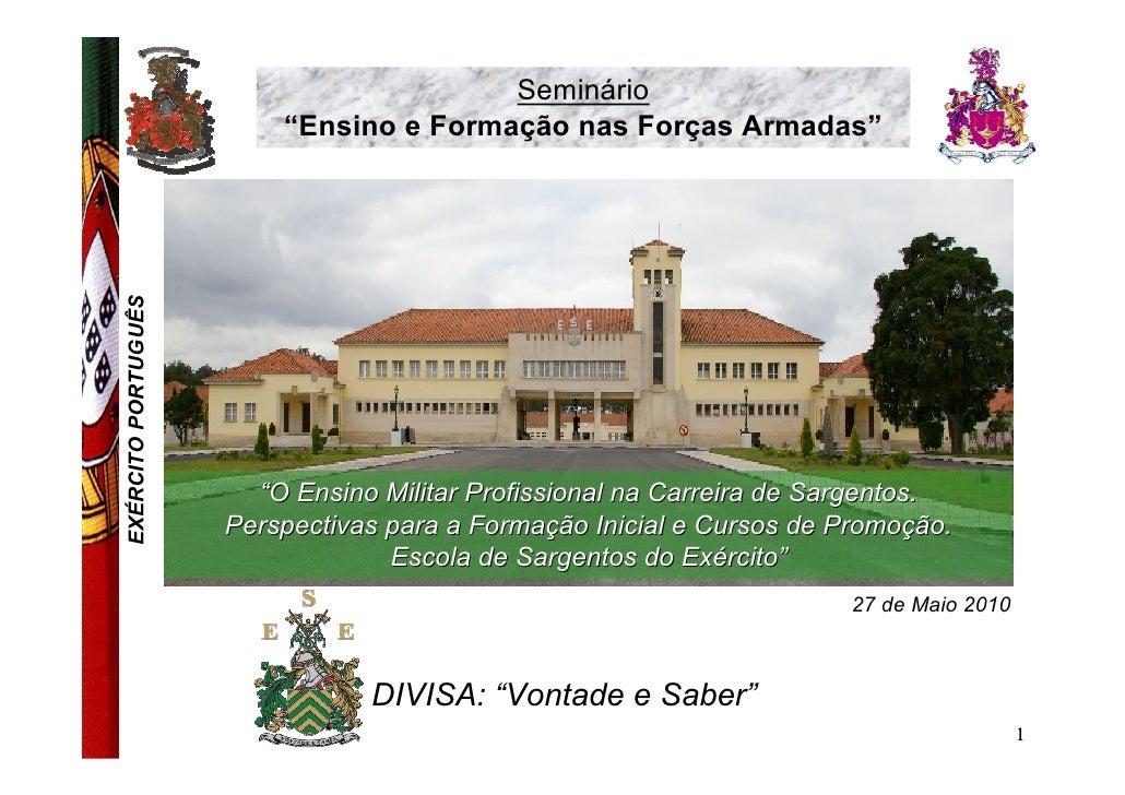 """Seminário EXÉRCITO PORTUGUÊS       """"Ensino e Formação nas Forças Armadas""""                            """"O Ensino Militar Pro..."""