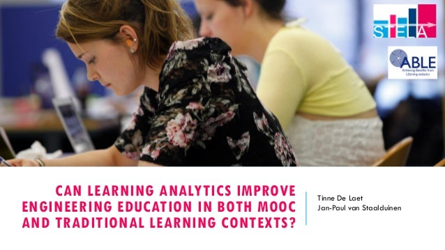 CAN LEARNING ANALYTICS IMPROVE ENGINEERING EDUCATION IN BOTH MOOC AND TRADITIONAL LEARNING CONTEXTS? Tinne De Laet Jan-Pau...