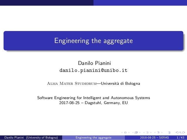 images/logo Engineering the aggregate Danilo Pianini danilo.pianini@unibo.it Alma Mater Studiorum—Universit`a di Bologna S...
