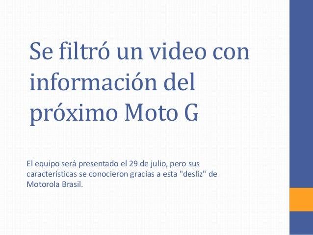 Se filtró un video con información del próximo Moto G El equipo será presentado el 29 de julio, pero sus características s...