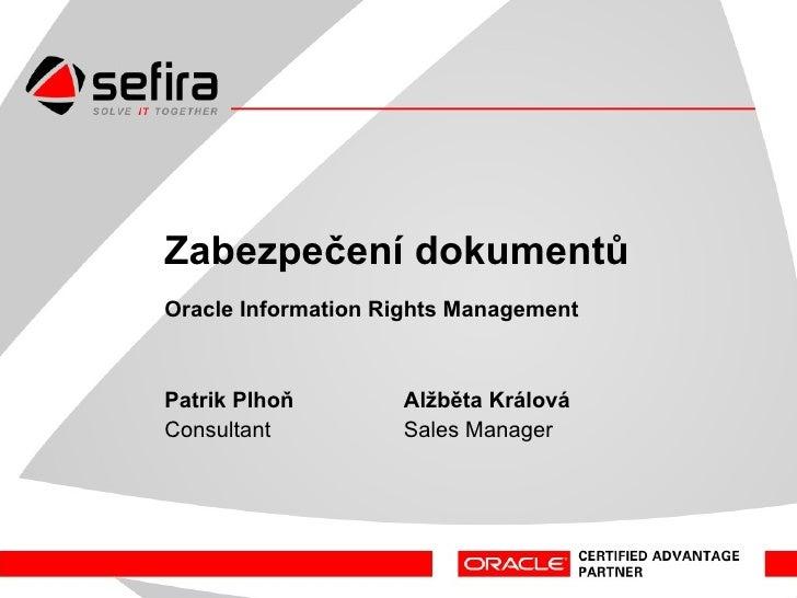 Zabezpečení dokumentů<br />OracleInformationRightsManagement<br />Svět IT Security 2009, INVEX FORUM 2009, Brno<br />Patri...