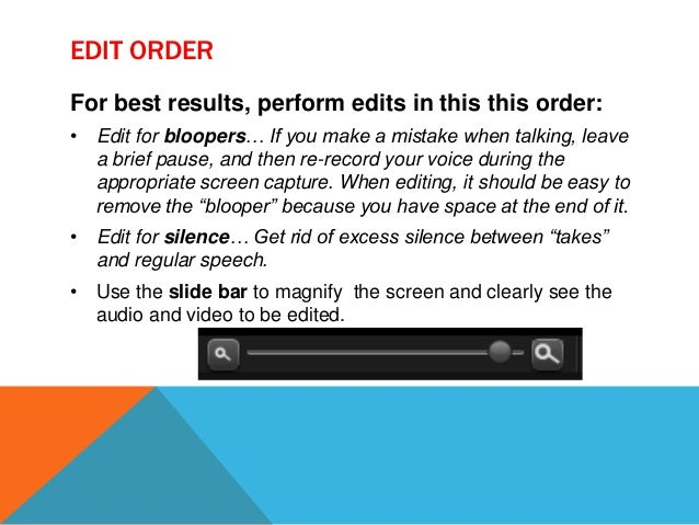 EDIT ORDER For best results, perform edits in this this order: • Edit for bloopers… If you make a mistake when talking, le...