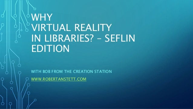 WHY VIRTUAL REALITY IN LIBRARIES? – SEFLIN EDITION WITH BOB FROM THE CREATION STATION WWW.ROBERTANSTETT.COM