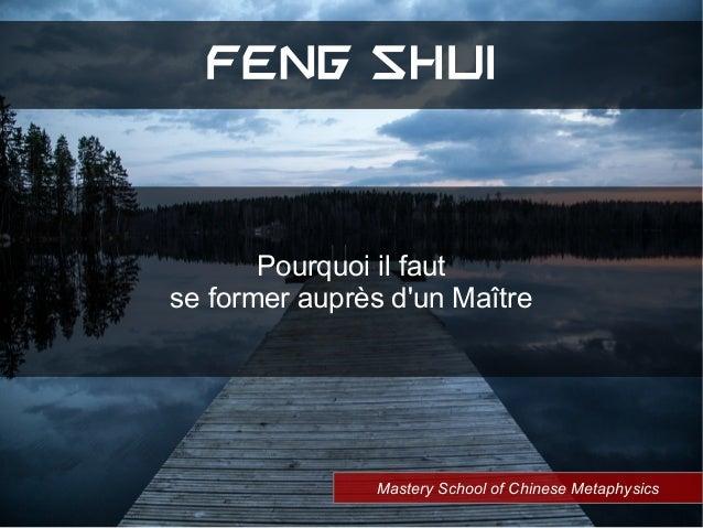 Mastery School of Chinese Metaphysics FENG SHUI Pourquoi il faut se former auprès d'un Maître