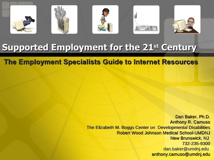 Supported Employment for the 21 st  Century The Employment Specialists Guide to Internet Resources Dan Baker, Ph.D. Anthon...