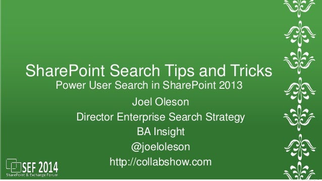SharePoint Search Tips and Tricks  Power User Search in SharePoint 2013  Joel Oleson  Director Enterprise Search Strategy ...