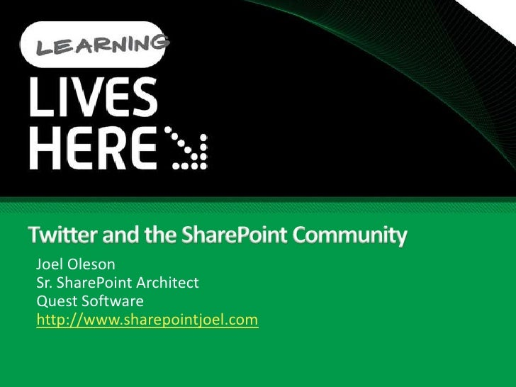 Twitter and the SharePoint Community<br />Joel Oleson<br />Sr. SharePoint Architect<br />Quest Software<br />http://www.sh...