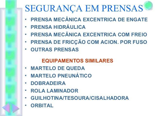 SEGURANÇA EM PRENSAS • PRENSA MECÂNICA EXCENTRICA DE ENGATE • PRENSA HIDRÁULICA • PRENSA MECÃNICA EXCENTRICA COM FREIO • P...
