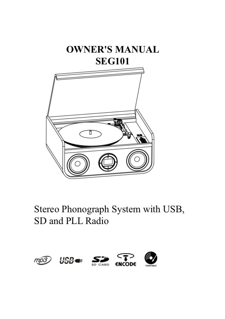 OWNERS MANUAL           SEG101Stereo Phonograph System with USB,SD and PLL Radio