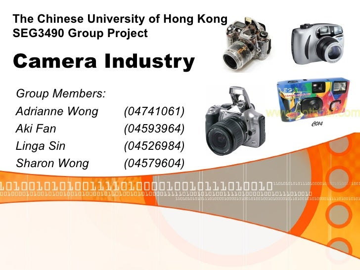 Camera Industry Group Members: Adrianne Wong  (04741061) Aki Fan  (04593964) Linga Sin  (04526984) Sharon Wong  (04579604)...