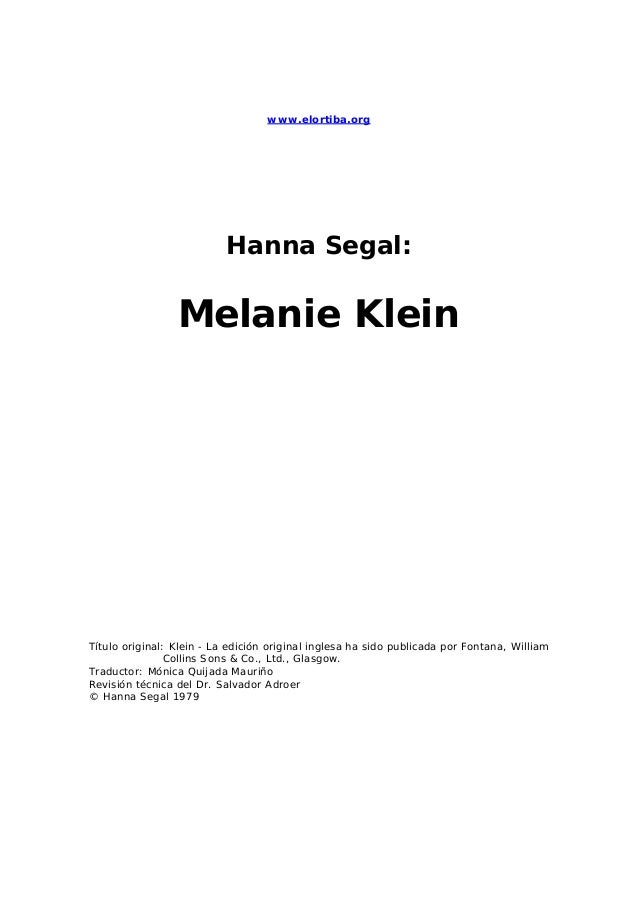 www.elortiba.orgHanna Segal:Melanie KleinTítulo original: Klein - La edición original inglesa ha sido publicada por Fontan...
