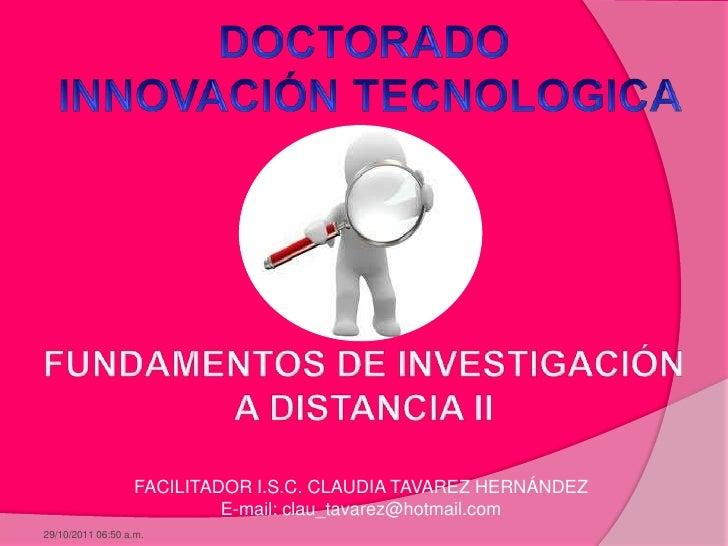FACILITADOR I.S.C. CLAUDIA TAVAREZ HERNÁNDEZ                           E-mail: clau_tavarez@hotmail.com29/10/2011 06:50 a.m.