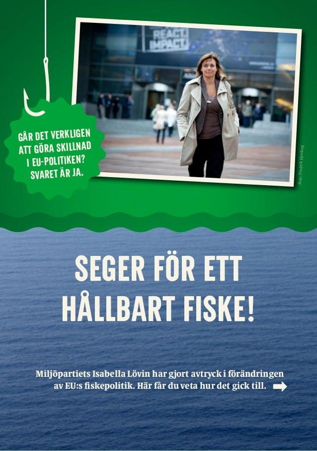 o Miljöpartiets Isabella Lövin har gjort avtryck i förändringen av EU:s fiskepolitik. Här får du veta hur det gick till. S...
