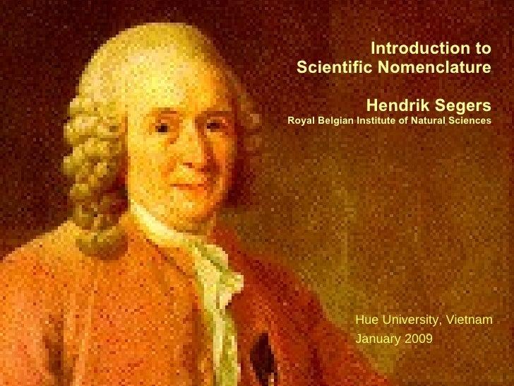 Introduction to Scientific Nomenclature Hendrik Segers Royal Belgian Institute of Natural Sciences Hue University, Vietnam...