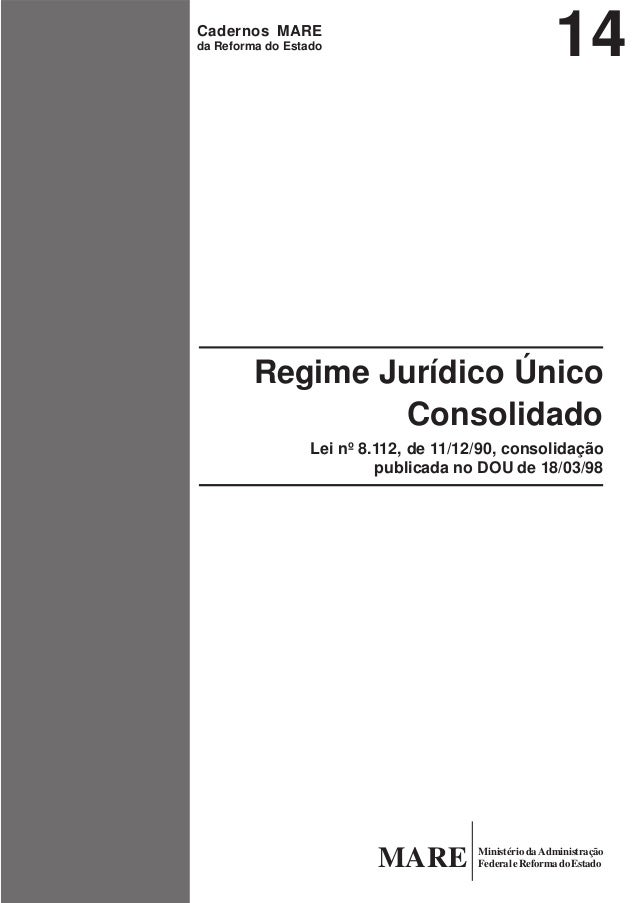 14  Cadernos MARE da Reforma do Estado  Regime Jurídico Único Consolidado Lei nº 8.112, de 11/12/90, consolidação publicad...