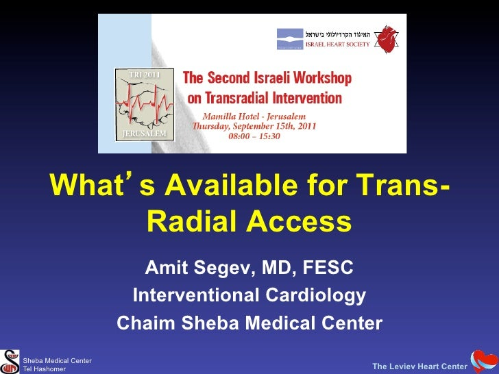 What s Available for Trans-            Radial Access                          Amit Segev, MD, FESC                        ...