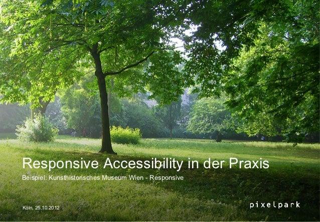 Responsive Accessibility in der PraxisBeispiel: Kunsthistorisches Museum Wien - ResponsiveKöln, 25.10.2012