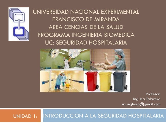 UNIVERSIDAD NACIONAL EXPERIMENTAL FRANCISCO DE MIRANDA AREA CENCIAS DE LA SALUD PROGRAMA INGENIERIA BIOMEDICA UC: SEGURIDA...