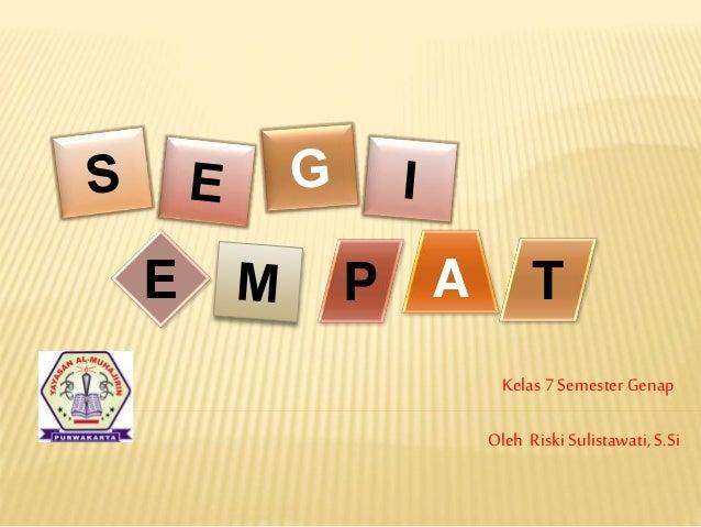 Kelas 7 Semester Genap E P A T Oleh Riski Sulistawati, S.Si
