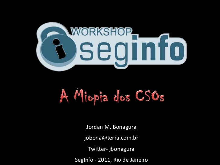 Jordan M. Bonagura   jobona@terra.com.br     Twitter- jbonaguraSegInfo - 2011, Rio de Janeiro