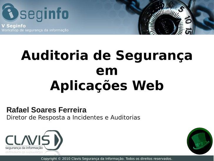 Auditoria de Segurança              em       Aplicações WebRafael Soares FerreiraDiretor de Resposta a Incidentes e Audito...