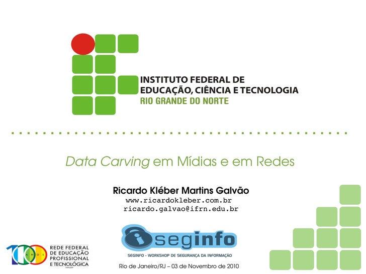 DataCarvingemMídiaseemRedes            RicardoKléberMartinsGalvão                www.ricardokleber.com.br       ...