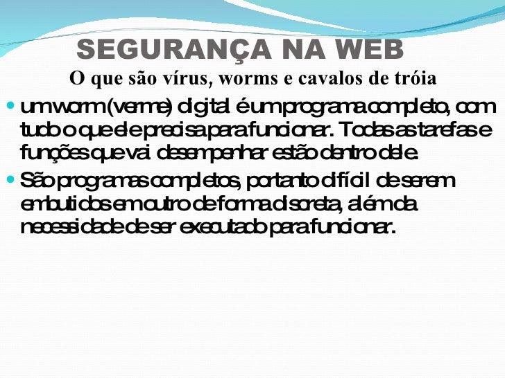 <ul><li>O que são vírus, worms e cavalos de tróia </li></ul><ul><li>um worm (verme) digital é um programa completo, com tu...
