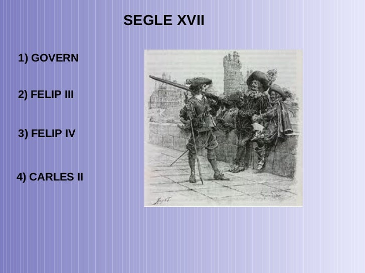 SEGLE XVII 1) GOVERN 2) FELIP III 3) FELIP IV 4) CARLES II