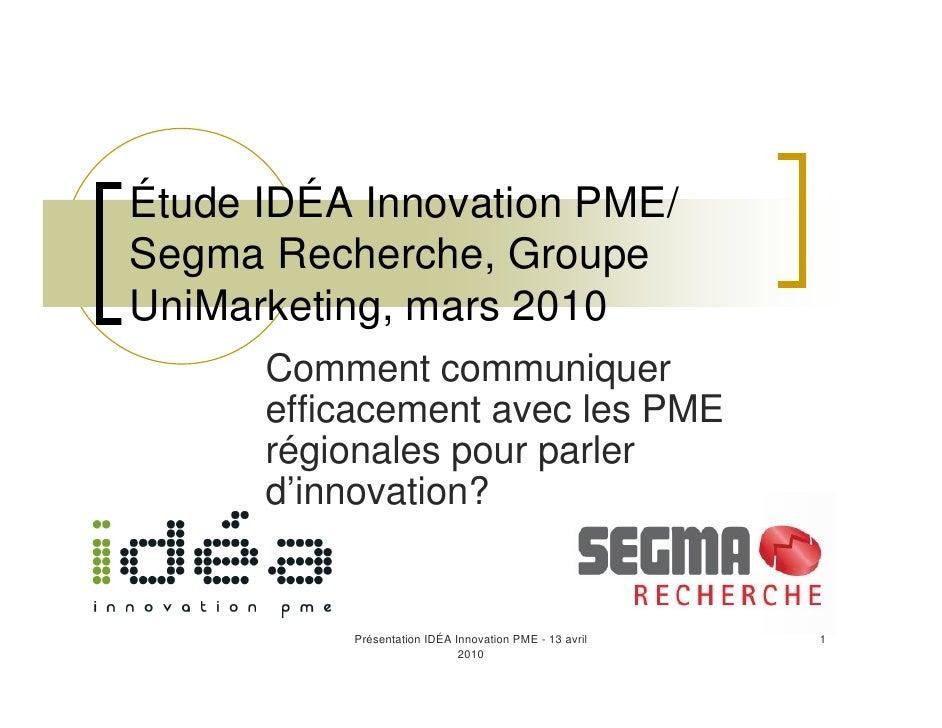 Étude IDÉA Innovation PME/ Segma Recherche, Groupe UniMarketing, mars 2010       Comment communiquer       efficacement av...