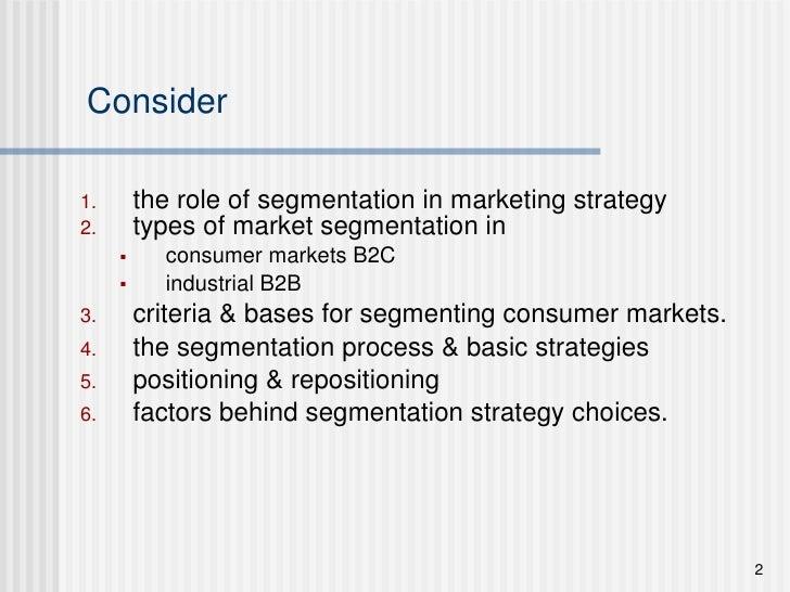 Consider <ul><li>the role of segmentation in marketing strategy </li></ul><ul><li>types of market segmentation in  </li></...