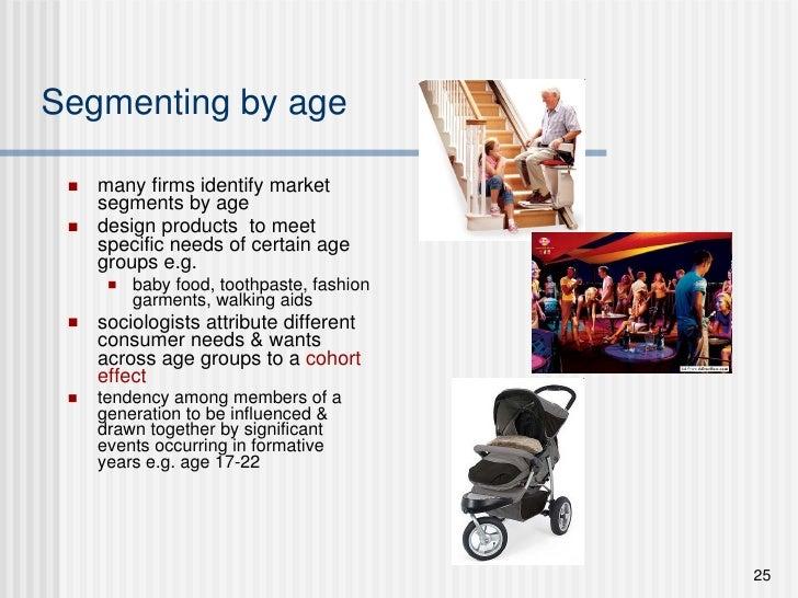 Segmenting by age <ul><li>many firms identify market segments by age </li></ul><ul><li>design products  to meet specific n...